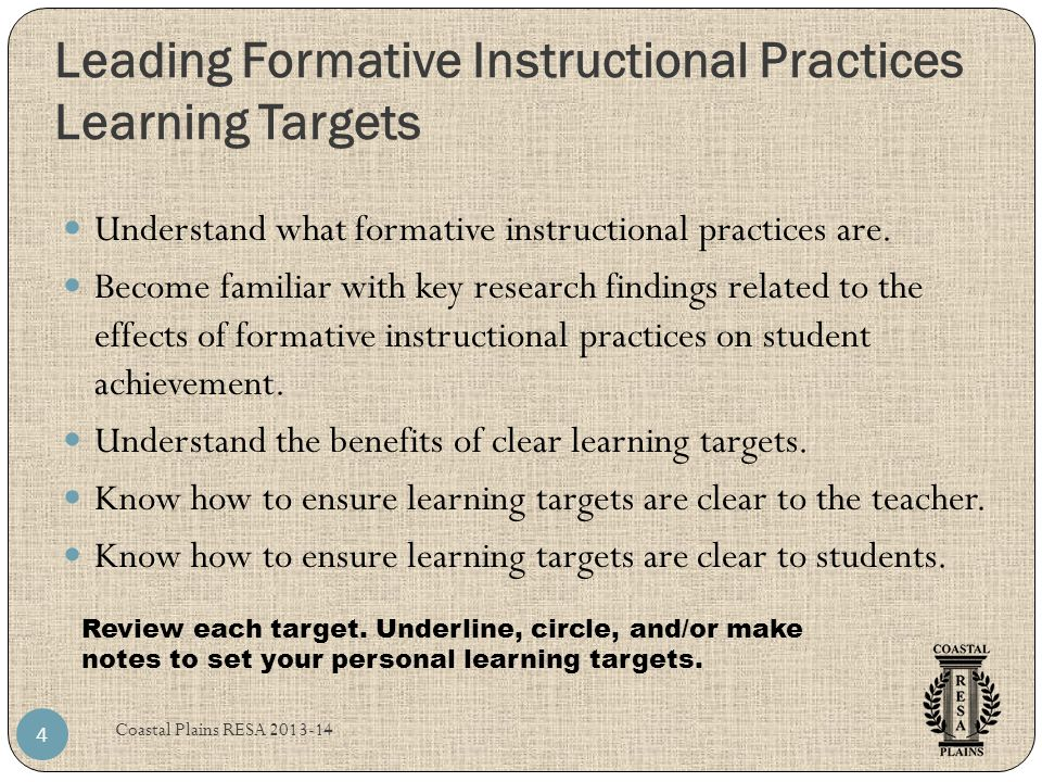 Coastal Plains RESA 2013-14 15 Key Terms: Formative Assessment: The formal and informal processes that teachers and students use to gather evidence for the purpose of improving learning.