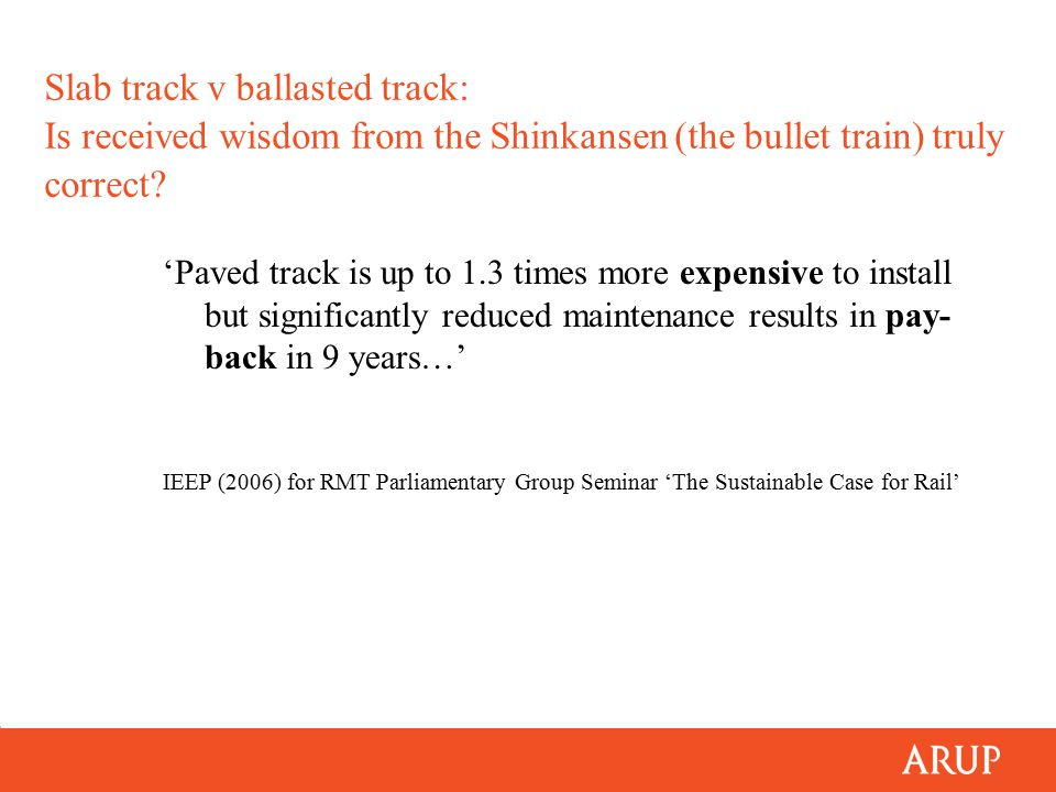 Slab track v ballasted track: Is received wisdom from the Shinkansen (the bullet train) truly correct? 'Paved track is up to 1.3 times more expensive