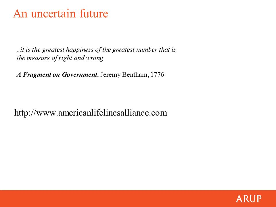 An uncertain future http://www.americanlifelinesalliance.com..it is the greatest happiness of the greatest number that is the measure of right and wro