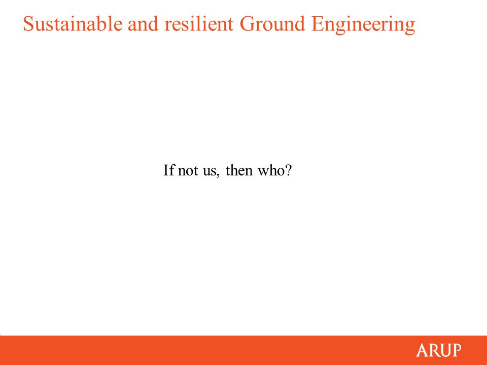 Sustainable and resilient Ground Engineering If not us, then who?