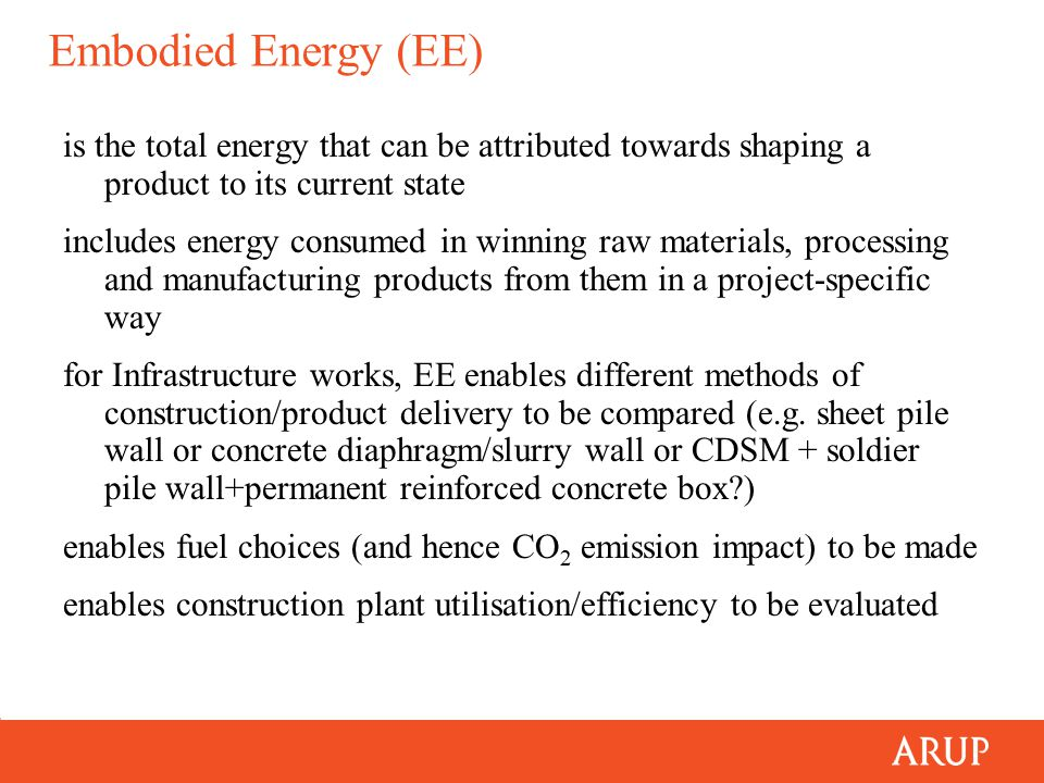 Embodied Energy (EE) is the total energy that can be attributed towards shaping a product to its current state includes energy consumed in winning raw