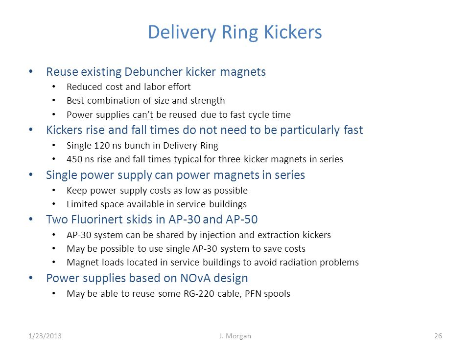 Delivery Ring Kickers 1/23/2013J. Morgan26 Reuse existing Debuncher kicker magnets Reduced cost and labor effort Best combination of size and strength