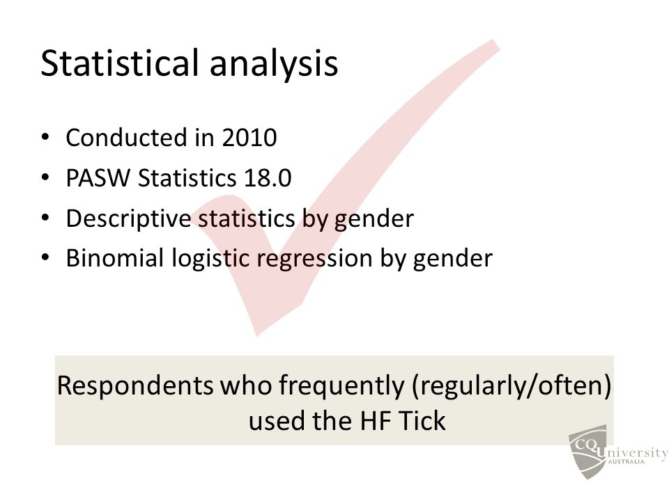 Statistical analysis Conducted in 2010 PASW Statistics 18.0 Descriptive statistics by gender Binomial logistic regression by gender Respondents who fr