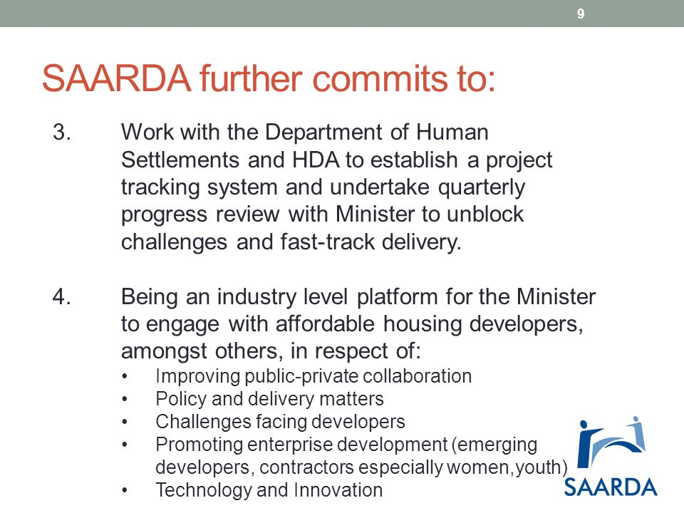 SAARDA further commits to: 3.Work with the Department of Human Settlements and HDA to establish a project tracking system and undertake quarterly progress review with Minister to unblock challenges and fast-track delivery.