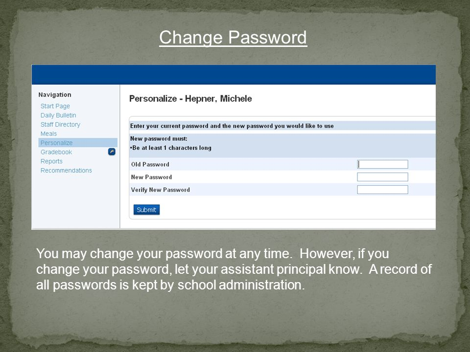 You may change your password at any time.