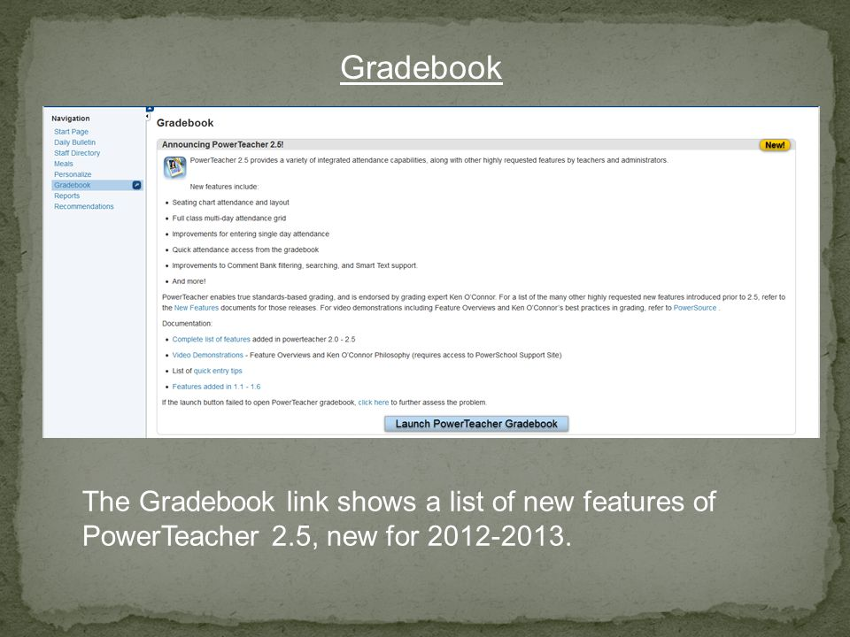 Gradebook The Gradebook link shows a list of new features of PowerTeacher 2.5, new for 2012-2013.