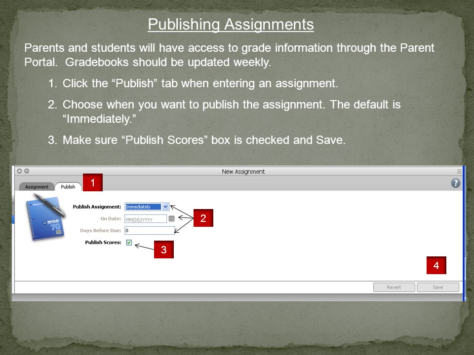 Publishing Assignments Parents and students will have access to grade information through the Parent Portal. Gradebooks should be updated weekly. 1.Cl