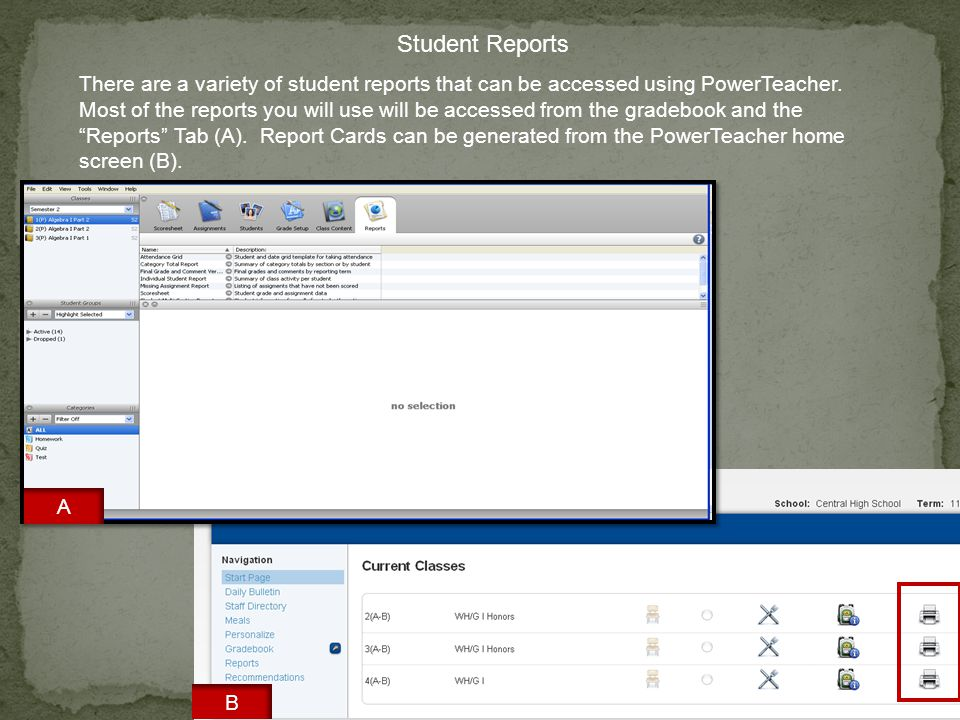 Student Reports There are a variety of student reports that can be accessed using PowerTeacher.