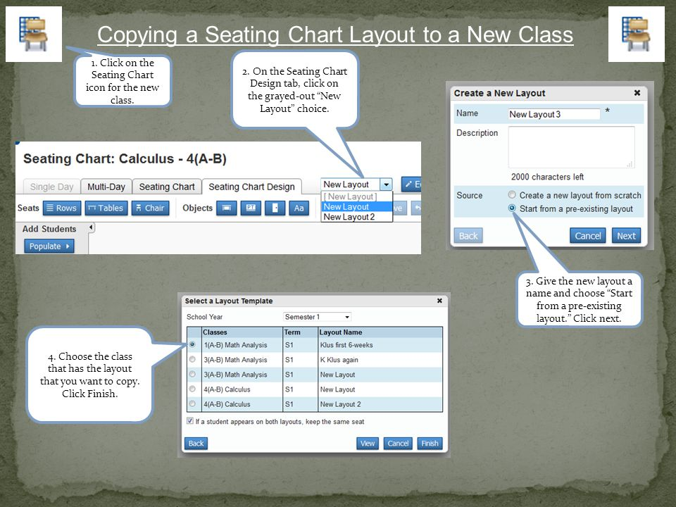 Copying a Seating Chart Layout to a New Class 4. Choose the class that has the layout that you want to copy. Click Finish. 3. Give the new layout a na