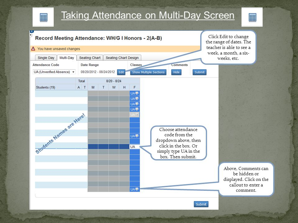 Taking Attendance on Multi-Day Screen Choose attendance code from the dropdown above, then click in the box. Or simply type UA in the box. Then submit