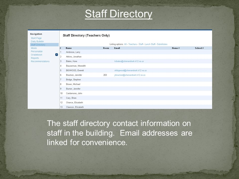 Staff Directory The staff directory contact information on staff in the building. Email addresses are linked for convenience.