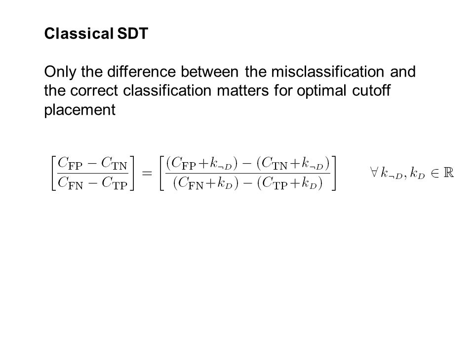 Classical SDT Only the difference between the misclassification and the correct classification matters for optimal cutoff placement