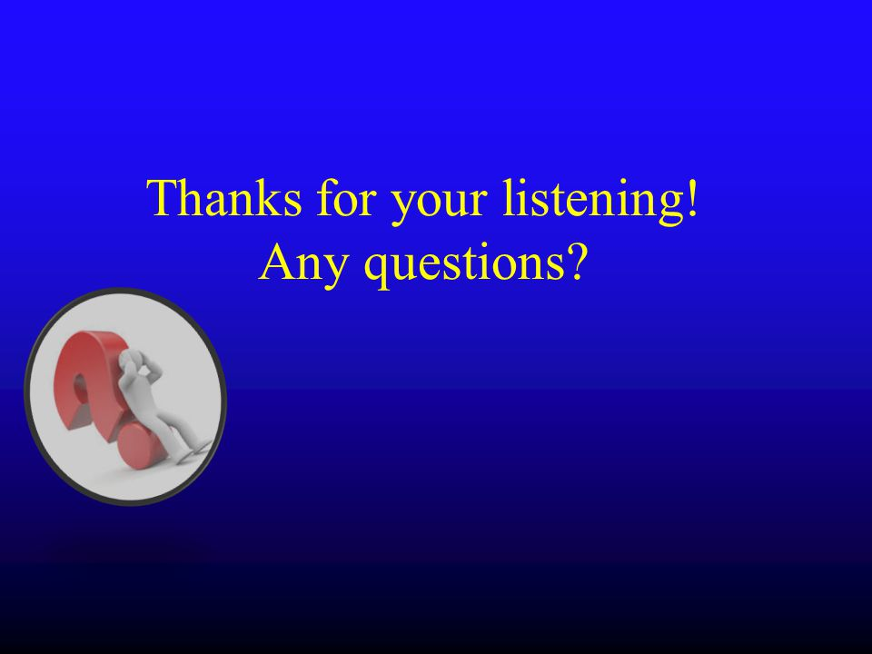 Thanks for your listening! Any questions?