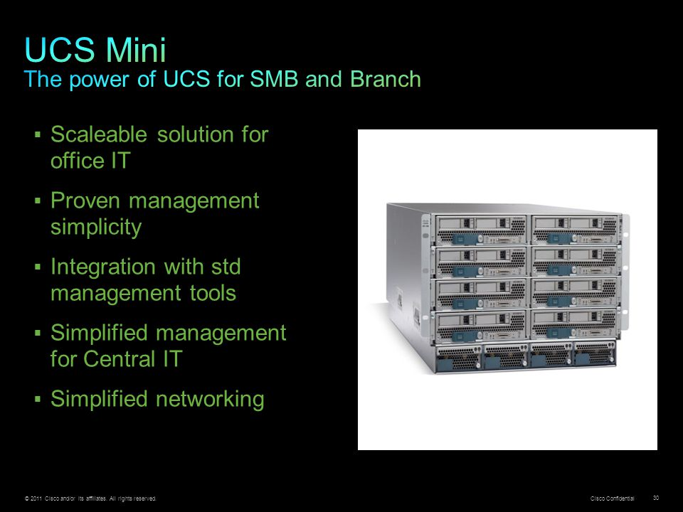 © 2011 Cisco and/or its affiliates. All rights reserved. Cisco Confidential 30  Scaleable solution for office IT  Proven management simplicity  Int