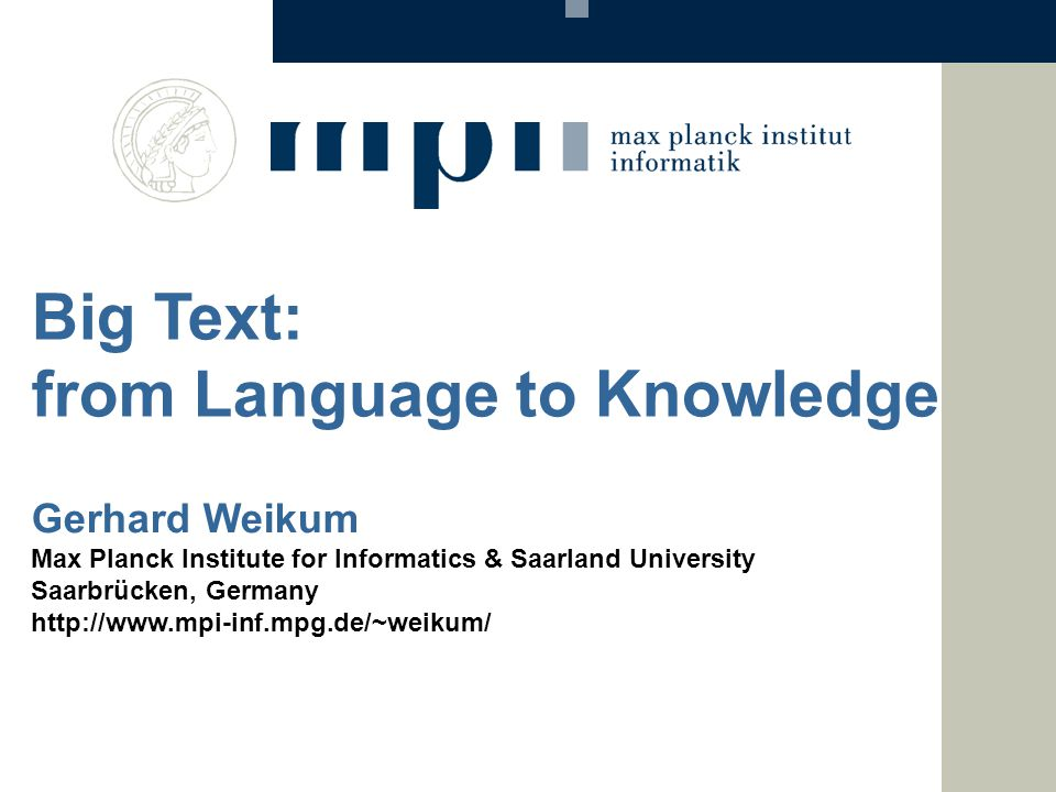 Big Text: from Language to Knowledge Gerhard Weikum Max Planck Institute for Informatics & Saarland University Saarbrücken, Germany