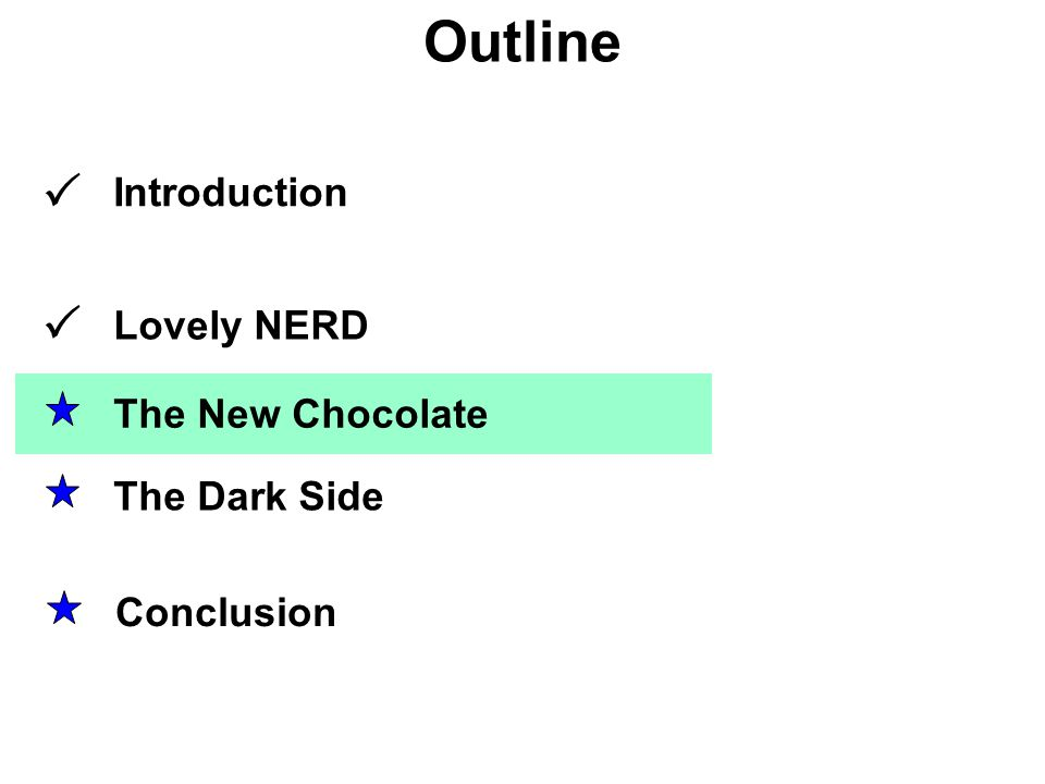 Outline Lovely NERD The Dark Side The New Chocolate Conclusion Introduction  