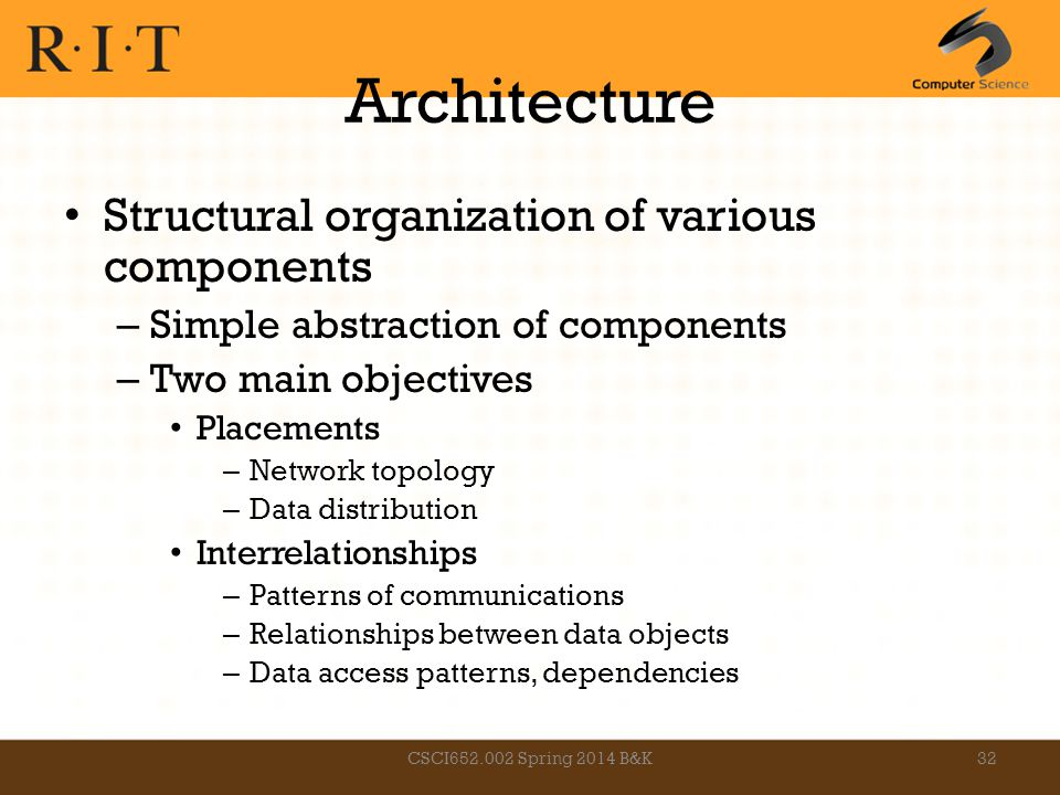 Architecture Structural organization of various components – Simple abstraction of components – Two main objectives Placements – Network topology – Da