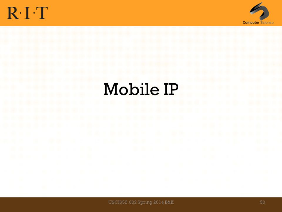 Mobile IP CSCI652.002 Spring 2014 B&K50