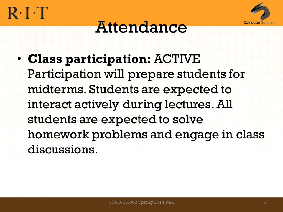 Attendance Class participation: ACTIVE Participation will prepare students for midterms. Students are expected to interact actively during lectures. A