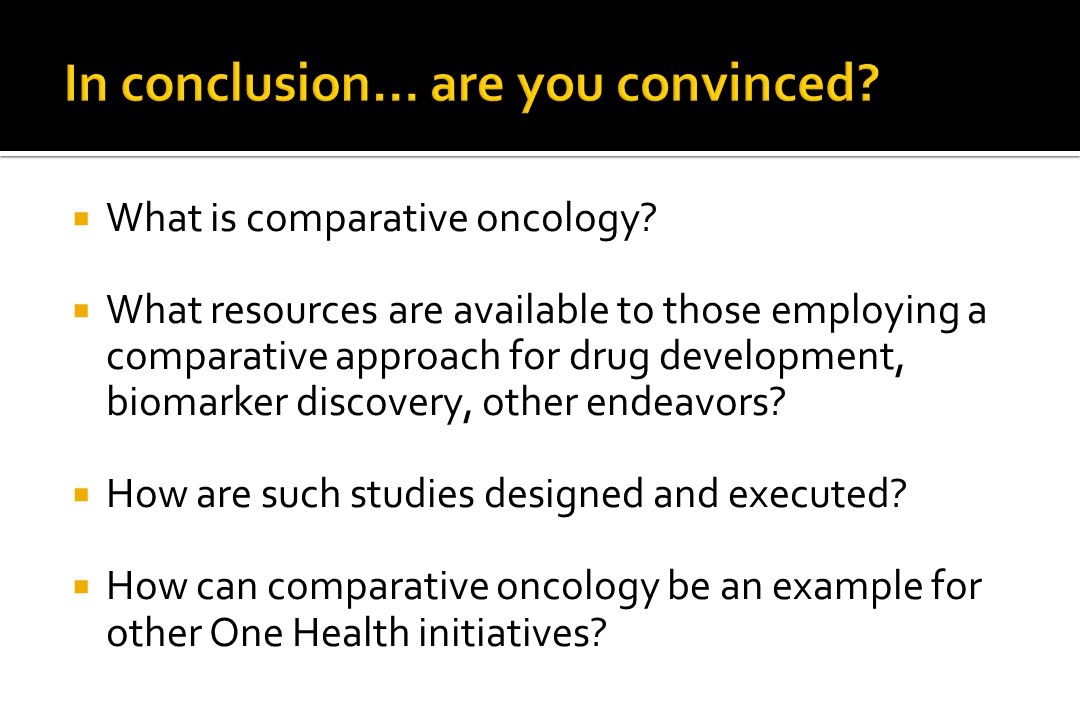  What is comparative oncology?  What resources are available to those employing a comparative approach for drug development, biomarker discovery, ot
