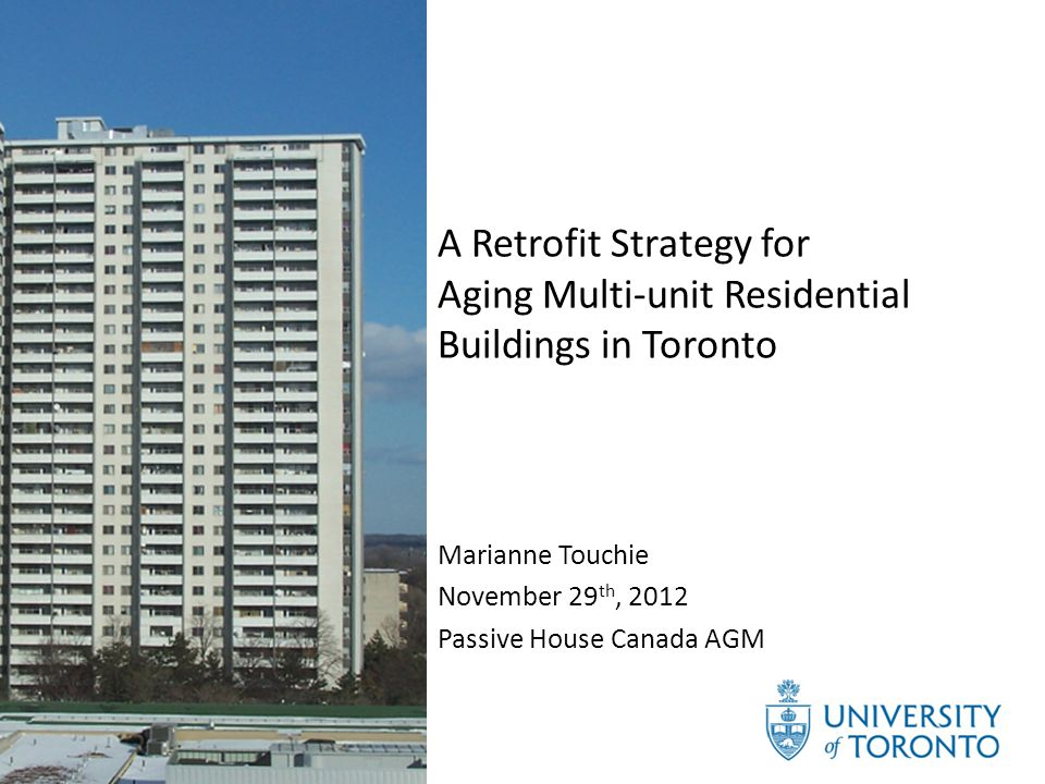 Outline Motivation for MURB energy retrofit research Performance issues and the status quo Current Research at the University of Toronto including NTED™ 2