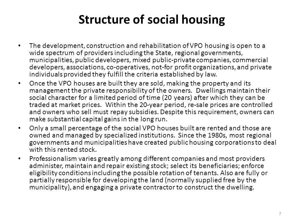 Funding VPO social housing The main form of subsidy is through the provision of free or cheap land (the cost of land cannot make up more than 15% of the final price of the unit) for construction by municipal landowners.