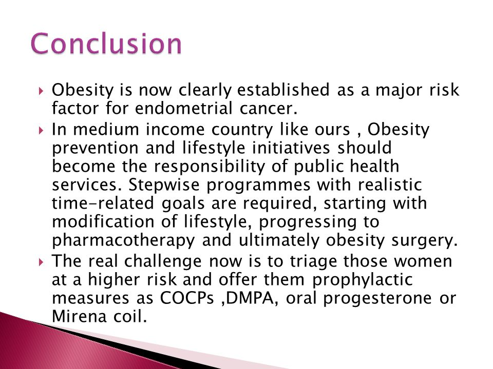  Obesity is now clearly established as a major risk factor for endometrial cancer.