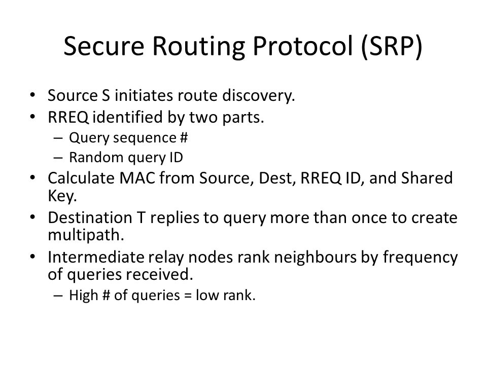 Secure Routing Protocol (SRP) Source S initiates route discovery.