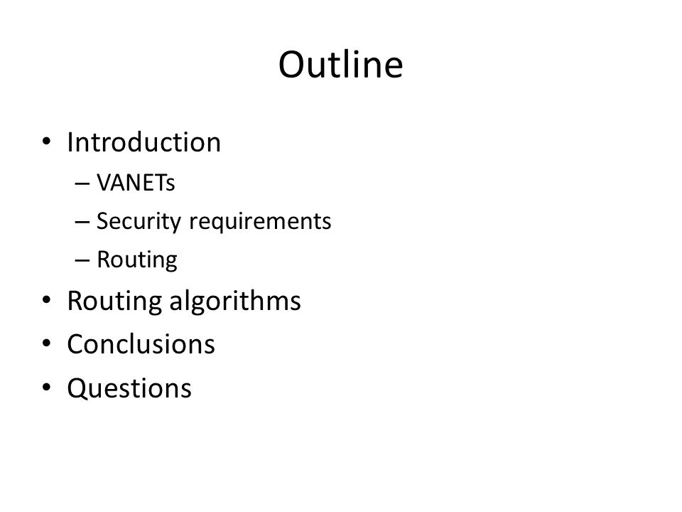 Outline Introduction – VANETs – Security requirements – Routing Routing algorithms Conclusions Questions