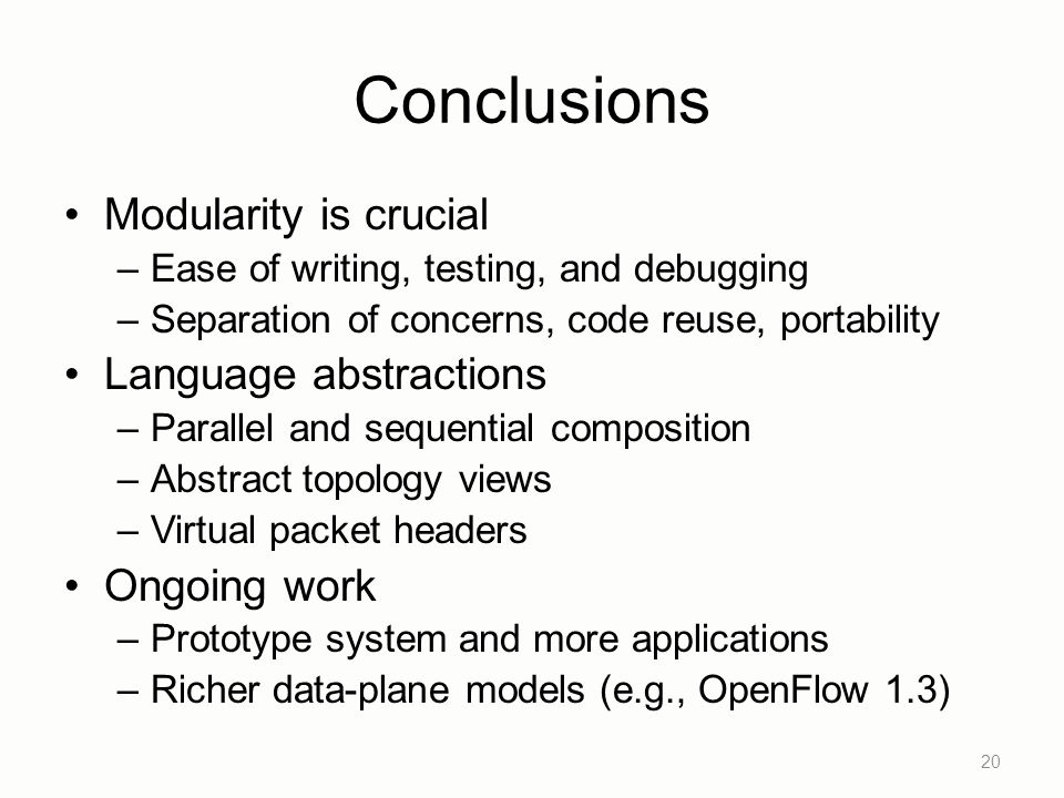 Conclusions Modularity is crucial –Ease of writing, testing, and debugging –Separation of concerns, code reuse, portability Language abstractions –Par