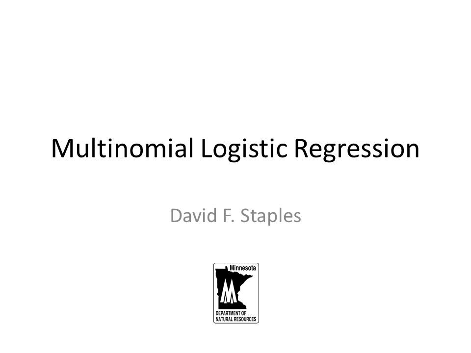 Multinomial Logistic Regression David F. Staples