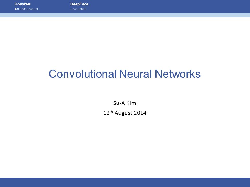 Table of contents  Introduce Convolutional Neural Networks  Introduce application paper : DeepFace: Closing the Gap to Human-Level Performance in Face Verification , CVPR 2014 ConvNet ● ○ ○ ○ ○ ○ ○ ○ ○ ○ DeepFace ○ ○ ○ ○ ○ ○ ○