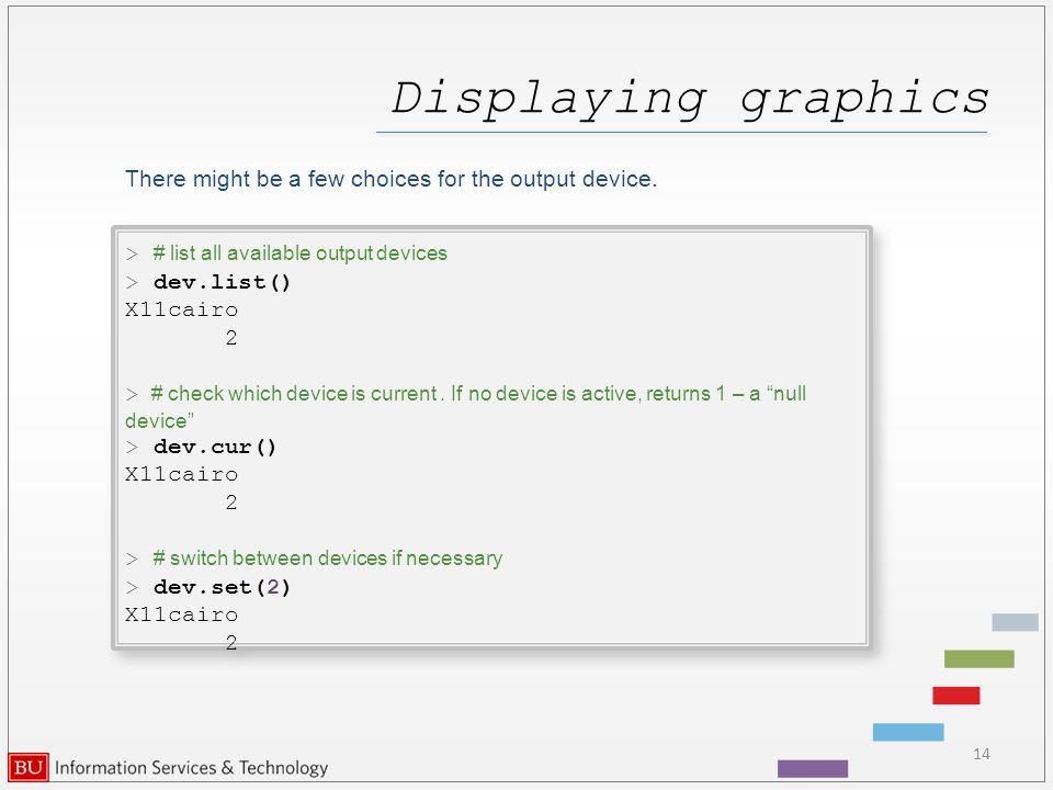 Displaying graphics There might be a few choices for the output device.