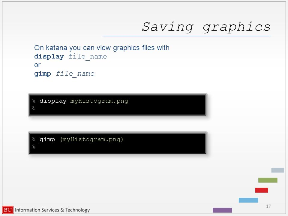Saving graphics On katana you can view graphics files with display file_name or gimp file_name 17 % display myHistogram.png) % % display myHistogram.png) % % gimp (myHistogram.png) % % gimp (myHistogram.png) %