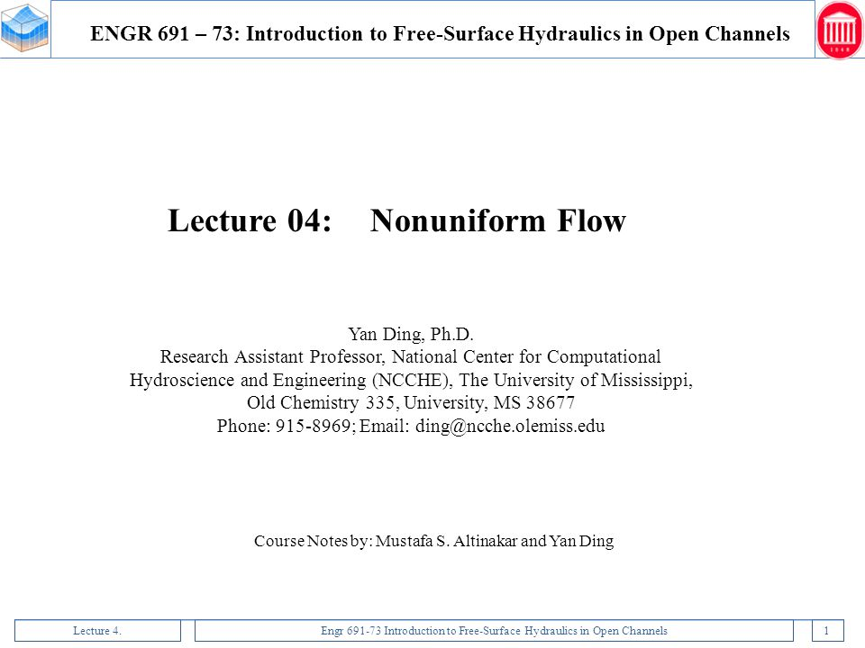 Lecture 4.Engr 691-73 Introduction to Free-Surface Hydraulics in Open Channels22 Several methods are available for computing gradually varied water surface profiles: 1.The most obvious is to solve the differential equation of gradually varied flow, equation of Bresse, using a numerical method, such as 4 th order Runge-Kutta method.