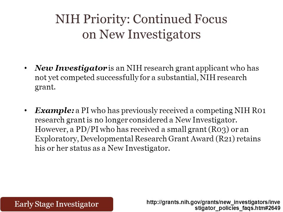 NIH Priority: Continued Focus on New Investigators New Investigator is an NIH research grant applicant who has not yet competed successfully for a substantial, NIH research grant.