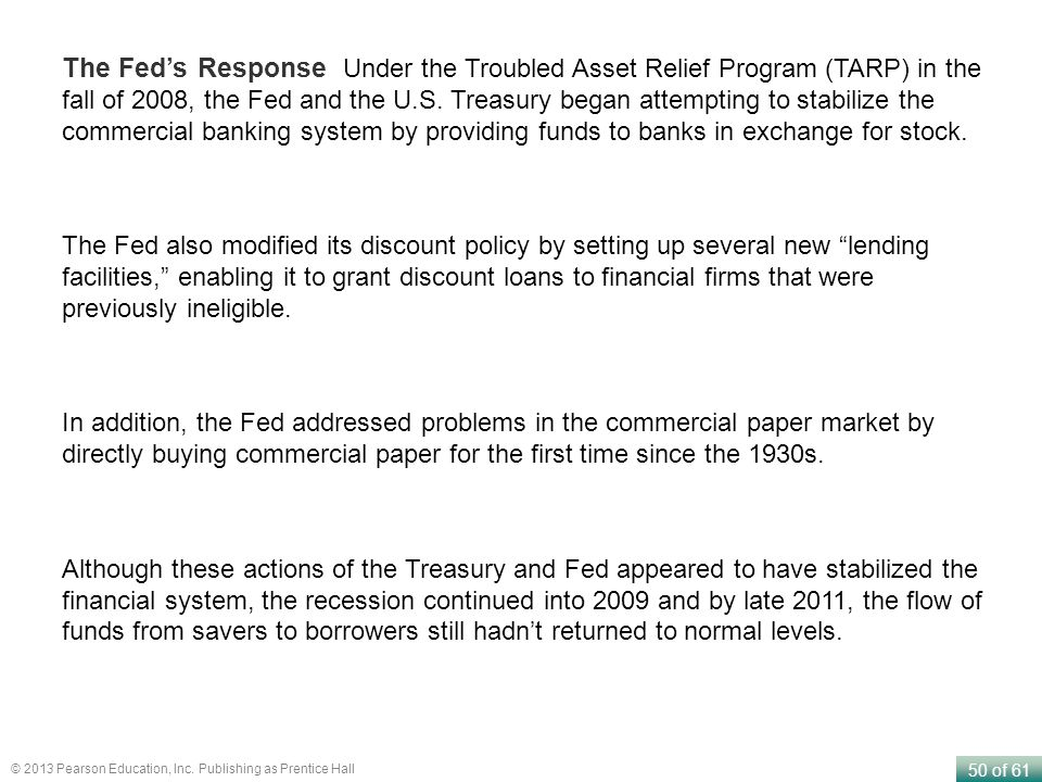 50 of 61 © 2013 Pearson Education, Inc. Publishing as Prentice Hall The Fed's Response Under the Troubled Asset Relief Program (TARP) in the fall of 2