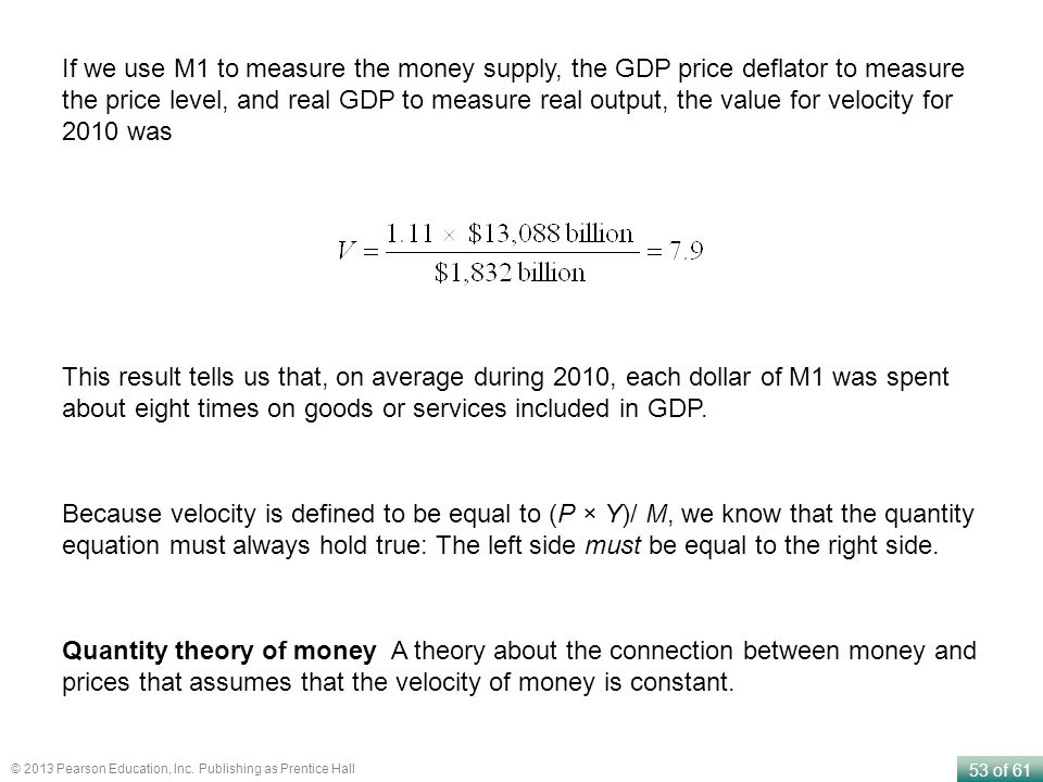 53 of 61 © 2013 Pearson Education, Inc. Publishing as Prentice Hall Quantity theory of money A theory about the connection between money and prices th