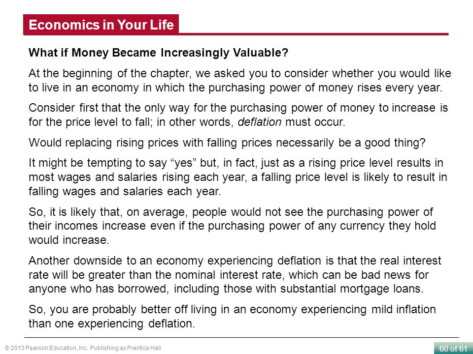 60 of 61 © 2013 Pearson Education, Inc. Publishing as Prentice Hall What if Money Became Increasingly Valuable? At the beginning of the chapter, we as