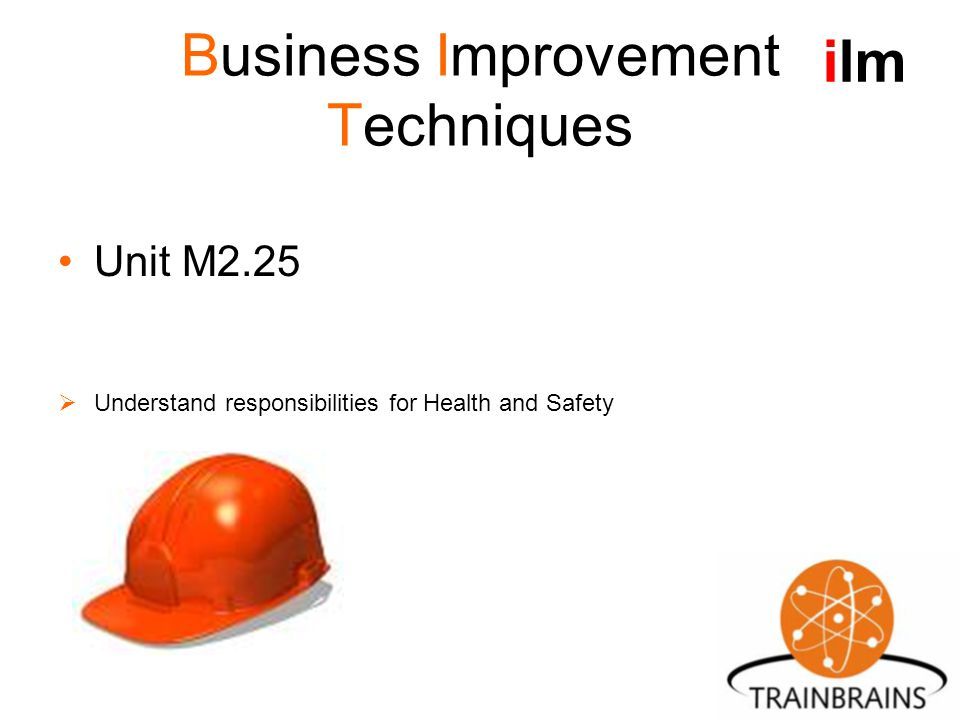 Business Improvement Techniques Unit M2.25  Understand responsibilities for Health and Safety ilm