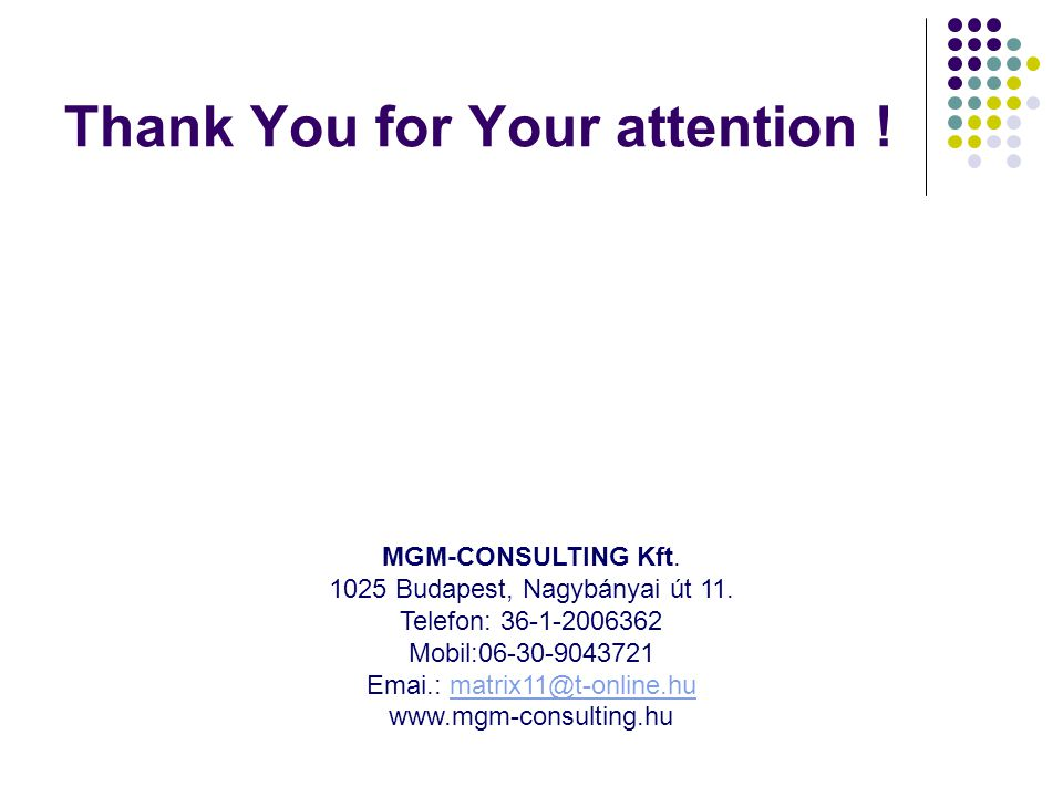 Thank You for Your attention . MGM-CONSULTING Kft.
