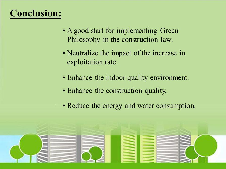 Conclusion: A good start for implementing Green Philosophy in the construction law. Neutralize the impact of the increase in exploitation rate. Enhanc