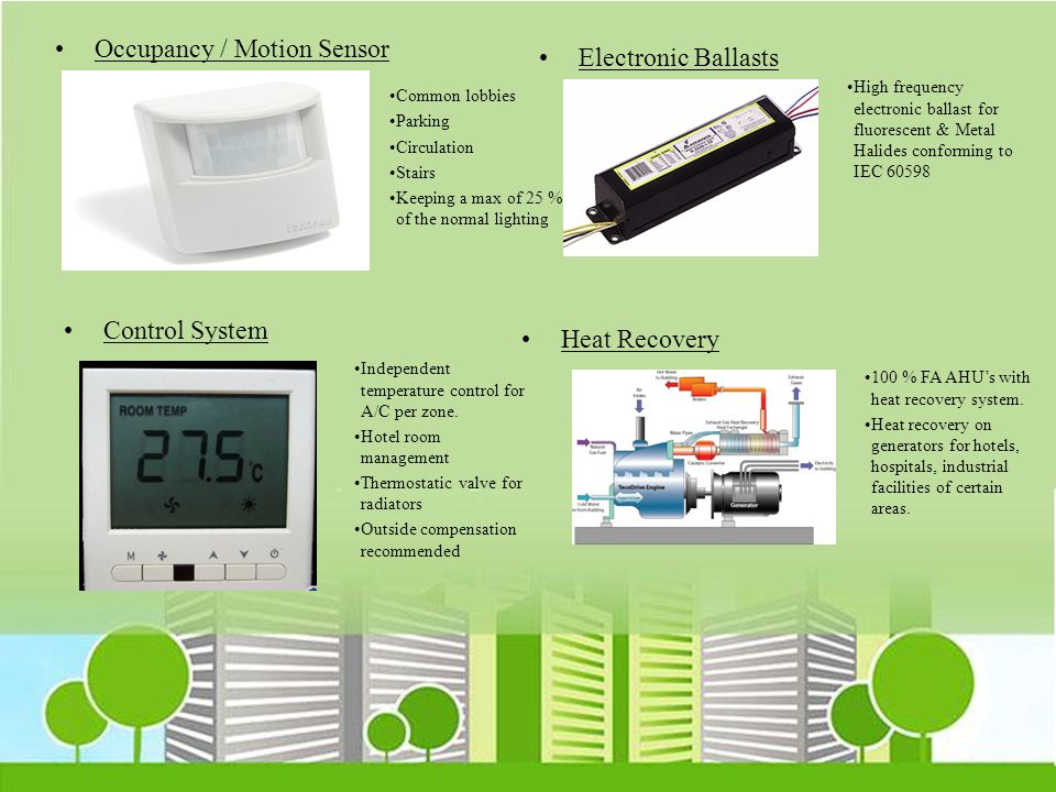 Occupancy / Motion Sensor Electronic Ballasts Control System Heat Recovery Common lobbies Parking Circulation Stairs Keeping a max of 25 % of the norm