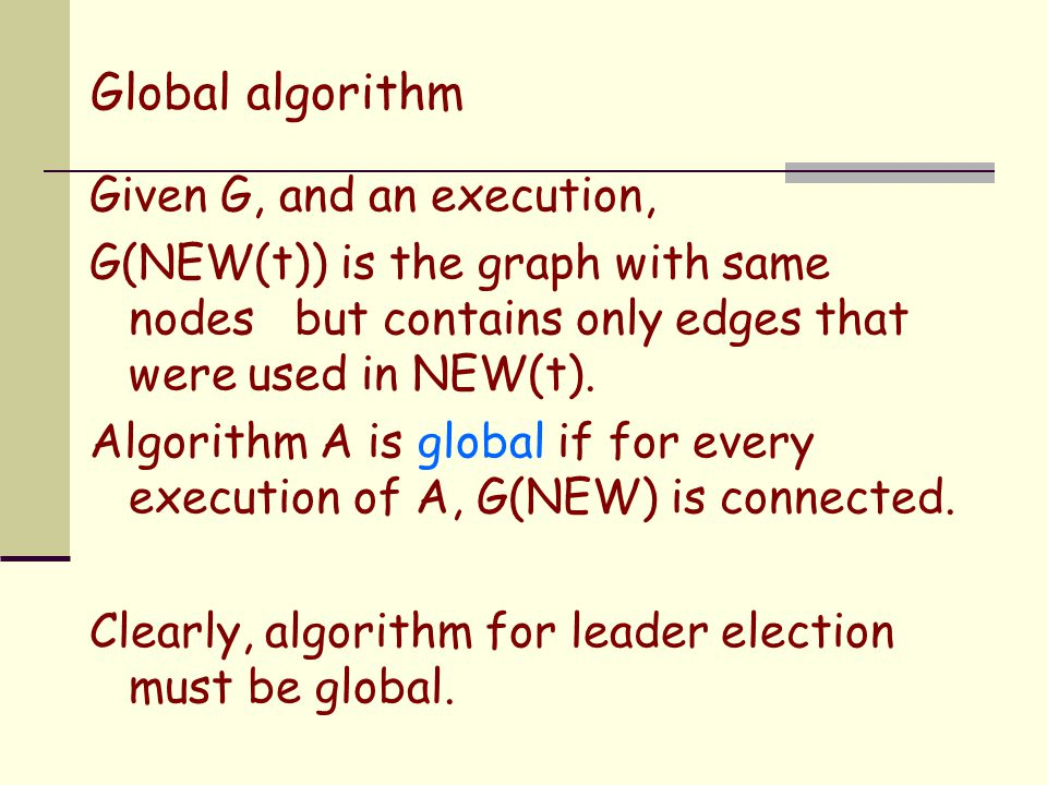 Global algorithm Given G, and an execution, G(NEW(t)) is the graph with same nodes but contains only edges that were used in NEW(t).