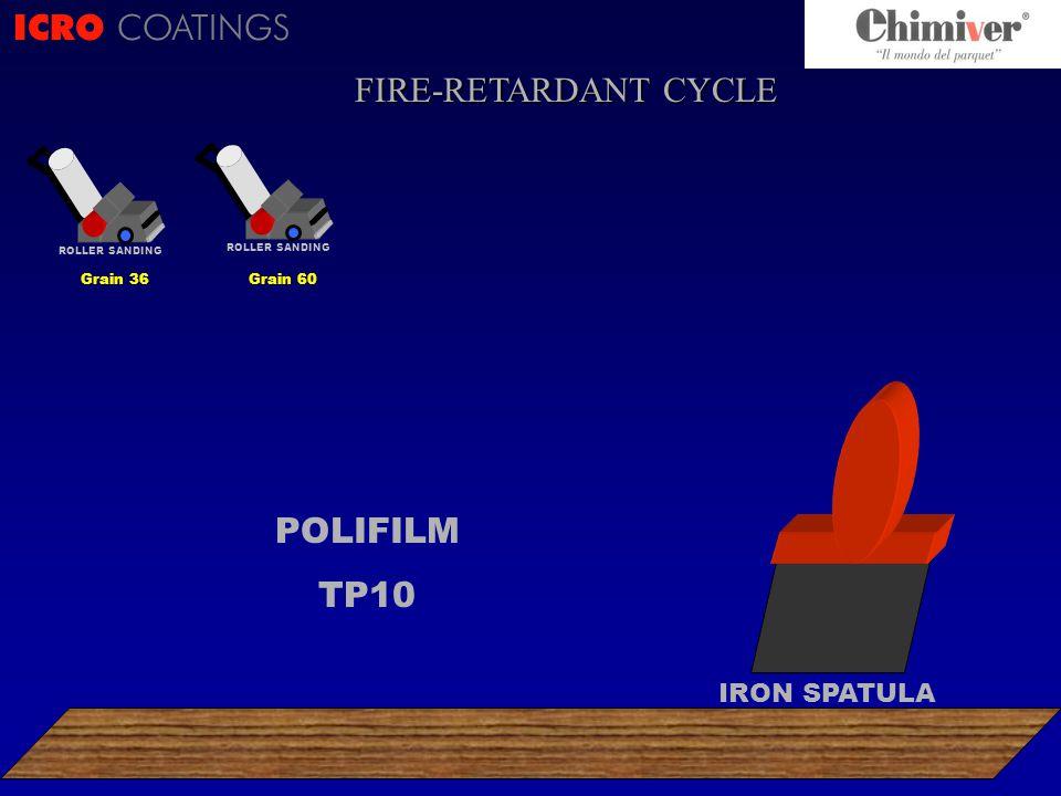 ICRO COATINGS POLIFILM TP10 ROLLER SANDING Grain 36 ROLLER SANDING Grain 60 IRON SPATULA FIRE-RETARDANT CYCLE
