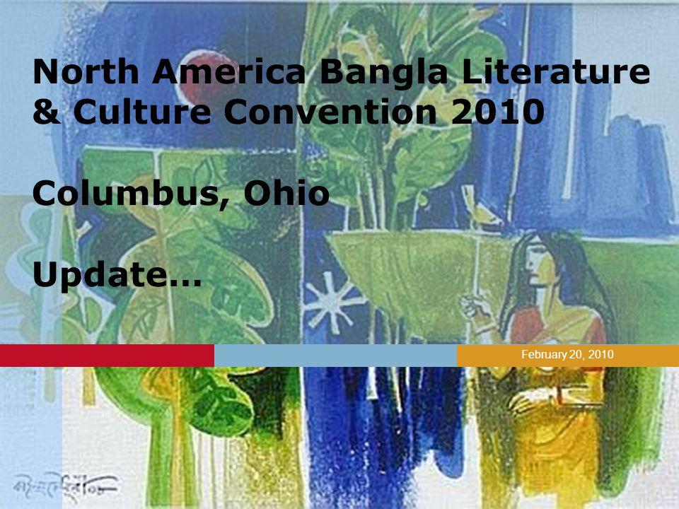 February 20, 2010 North America Bangla Literature & Culture Convention 2010 Columbus, Ohio Update…