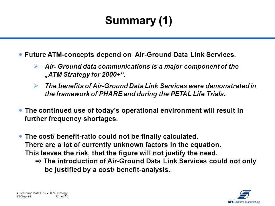 Air-Ground Data Link - DFS Strategy 23-Sep-99Chart 15  The cost/ benefit-ratio could not be finally calculated. There are a lot of currently unknown