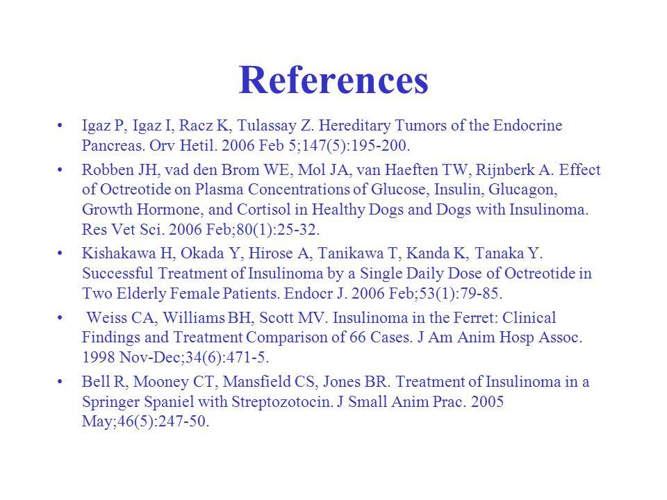References Igaz P, Igaz I, Racz K, Tulassay Z. Hereditary Tumors of the Endocrine Pancreas. Orv Hetil. 2006 Feb 5;147(5):195-200. Robben JH, vad den B