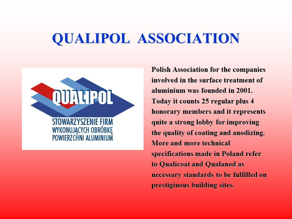QUALIPOL ASSOCIATION Polish Association for the companies involved in the surface treatment of aluminium was founded in 2001.