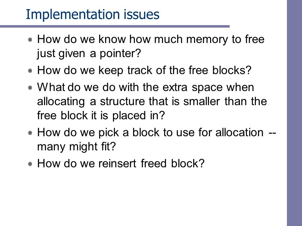 Implementation issues How do we know how much memory to free just given a pointer.